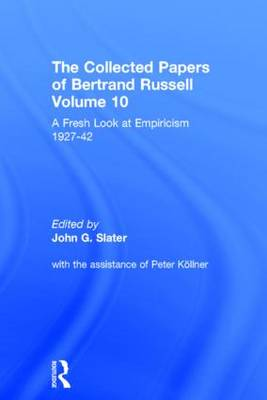 The Collected Papers of Bertrand Russell, Volume 10: A Fresh Look at Empiricism, 1927-1946 - The Collected Papers of Bertrand Russell 10 (Hardback)