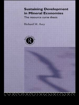Sustaining Development in Mineral Economies: The Resource Curse Thesis (Hardback)