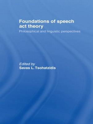 Foundations of Speech Act Theory: Philosophical and Linguistic Perspectives (Hardback)