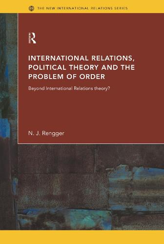 International Relations, Political Theory and the Problem of Order: Beyond International Relations Theory? - New International Relations (Hardback)