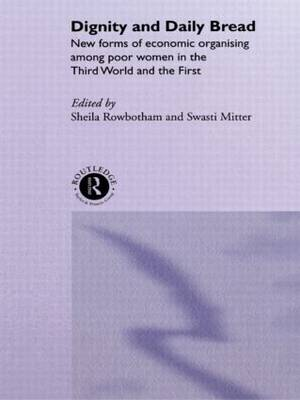 Dignity and Daily Bread: New Forms of Economic Organization Among Poor Women in the Third World and the First (Hardback)