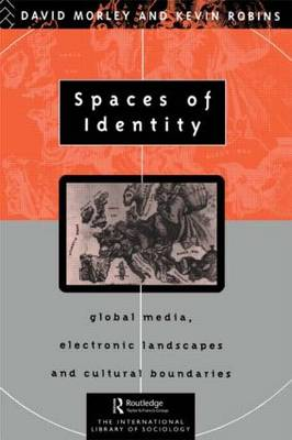 Spaces of Identity: Global Media, Electronic Landscapes and Cultural Boundaries - International Library of Sociology (Paperback)