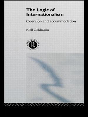 The Logic of Internationalism: Coercion and Accommodation - New International Relations (Paperback)