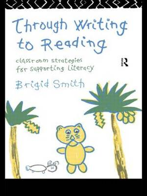 Through Writing to Reading: Classroom Strategies for Supporting Literacy (Hardback)