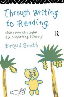 Through Writing to Reading: Classroom Strategies for Supporting Literacy (Paperback)