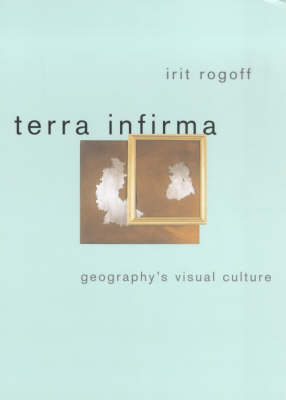 Terra Infirma: Geography's Visual Culture (Paperback)