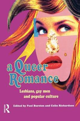 A Queer Romance: Lesbians, Gay Men and Popular Culture (Paperback)
