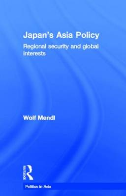 Japan's Asia Policy: Regional Security and Global Interests - Politics in Asia (Hardback)