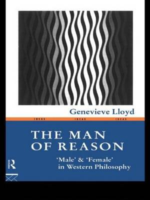 "The Man of Reason: ""Male"" and ""Female"" in Western Philosophy - Ideas (Paperback)"