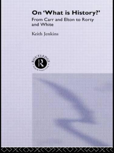On 'What Is History?': From Carr and Elton to Rorty and White (Paperback)
