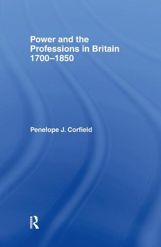 Power and the Professions in Britain 1700-1850 (Hardback)