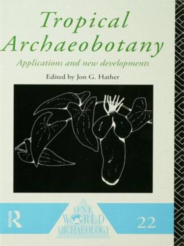 Tropical Archaeobotany: Applications and New Developments - One World Archaeology (Hardback)