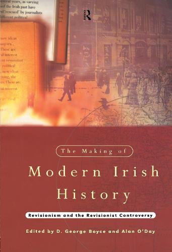 The Making of Modern Irish History: Revisionism and the Revisionist Controversy (Hardback)