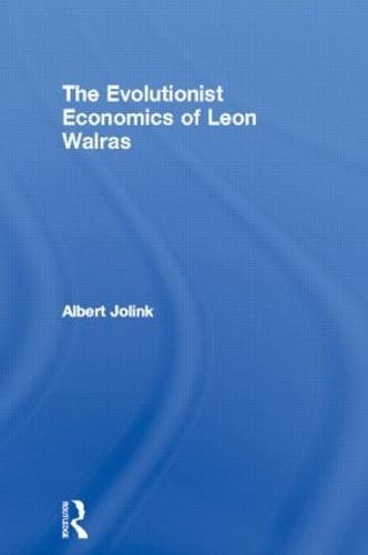 The Evolutionist Economics of Leon Walras - Routledge Studies in the History of Economics (Hardback)