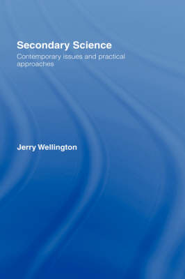 Secondary Science: Contemporary Issues and Practical Approaches (Hardback)