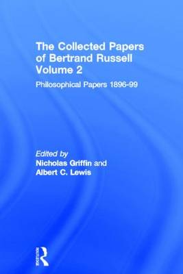 The Collected Papers of Bertrand Russell, Volume 2: The Philosophical Papers 1896-99 - The Collected Papers of Bertrand Russell 2 (Hardback)