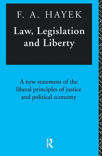 Law, Legislation and Liberty: A New Statement of the Liberal Principles of Justice and Political Economy (Paperback)