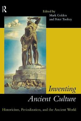 Inventing Ancient Culture: Historicism, periodization and the ancient world (Paperback)