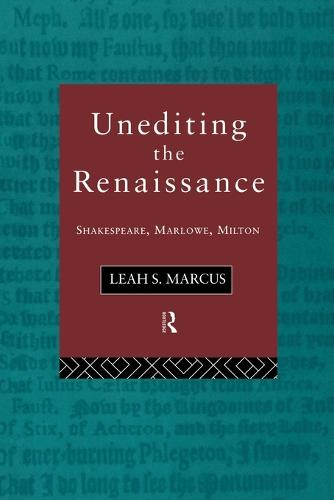 Unediting the Renaissance: Shakespeare, Marlowe and Milton (Paperback)