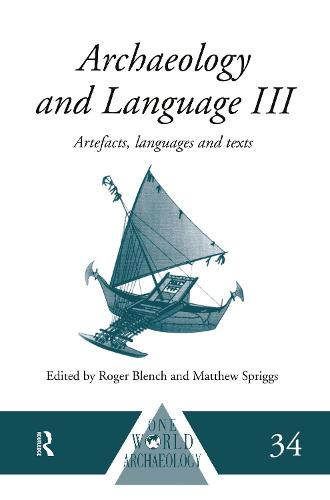 Archaeology and Language III: Artefacts, Languages and Texts - One World Archaeology (Hardback)