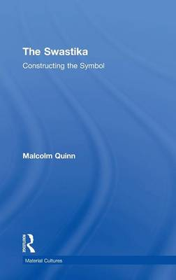 The Swastika: Constructing the Symbol - Material Cultures (Hardback)