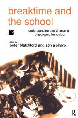 Breaktime and the School: Understanding and Changing Playground Behaviour (Paperback)