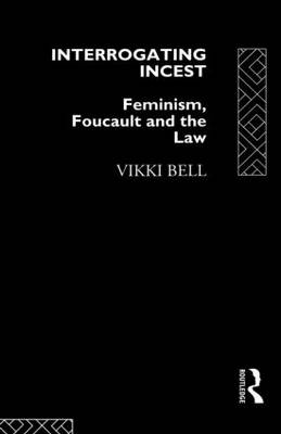 Interrogating Incest: Feminism, Foucault and the Law - Sociology of Law and Crime (Paperback)
