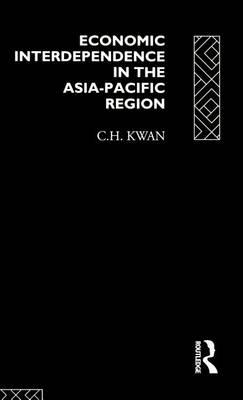 Economic Interdependence in the Asia-Pacific Region: Towards a Yen Bloc (Hardback)