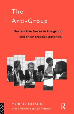 The Anti-group: Destructive Forces in the Group and Their Creative Potential - The International Library of Group Psychotherapy and Group Process (Paperback)