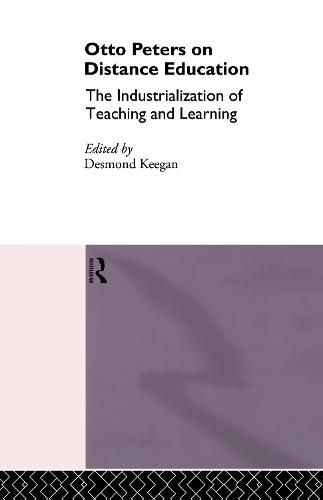 Otto Peters on Distance Education: The Industrialization of Teaching and Learning - Routledge Studies in Distance Education (Hardback)