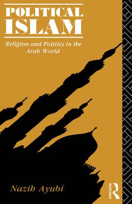 Political Islam: Religion and Politics in the Arab World (Paperback)