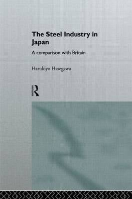 The Steel Industry in Japan: A Comparison with Britain - The University of Sheffield/Routledge Japanese Studies Series (Hardback)