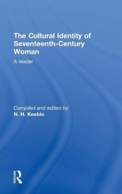 The Cultural Identity of Seventeenth-Century Woman: A Reader (Hardback)