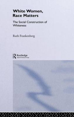 White Women, Race Matters: The Social Construction of Whiteness (Hardback)
