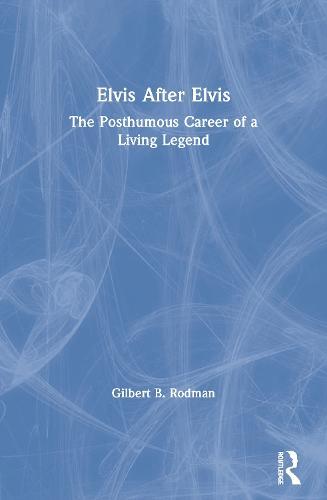 Elvis After Elvis: The Posthumous Career of a Living Legend (Paperback)