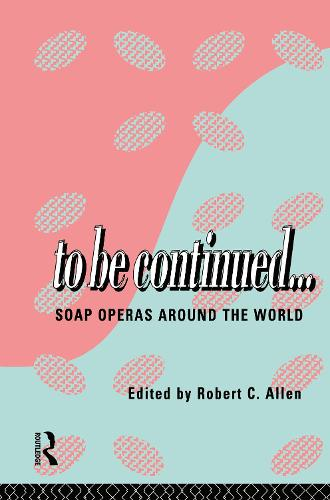 To Be Continued...: Soap Operas Around the World - Comedia (Hardback)