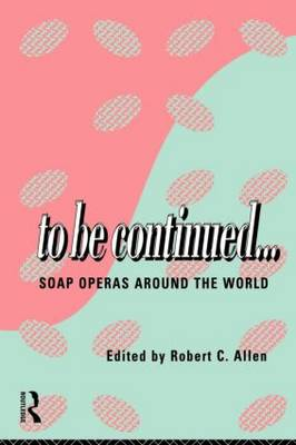 To Be Continued...: Soap Operas Around the World - Comedia (Paperback)