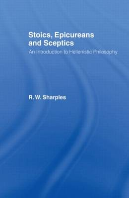 Stoics, Epicureans and Sceptics: An Introduction to Hellenistic Philosophy (Paperback)