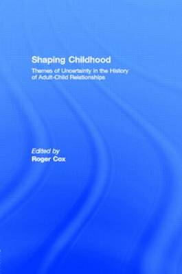 Shaping Childhood: Themes of Uncertainty in the History of Adult-Child Relationships (Hardback)