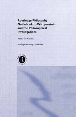 Routledge Philosophy GuideBook to Wittgenstein and the Philosophical Investigations - Routledge Philosophy GuideBooks (Paperback)