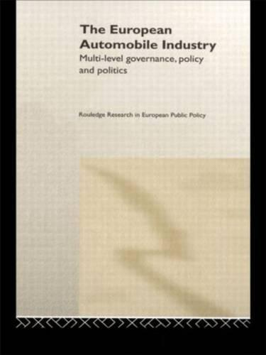The European Automobile Industry: Multi Level Governance, Policy and Politics - Routledge Research in European Public Policy (Hardback)