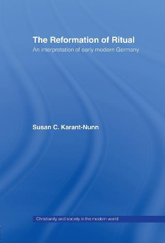 The Reformation of Ritual: An Interpretation of Early Modern Germany (Hardback)