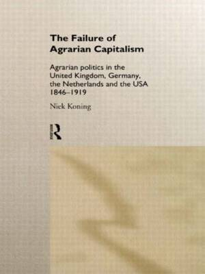 The Failure of Agrarian Capitalism: Agrarian Politics in the UK, Germany, the Netherlands and the USA, 1846-1919 (Hardback)