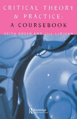 Critical Theory and Practice: A Coursebook (Paperback)