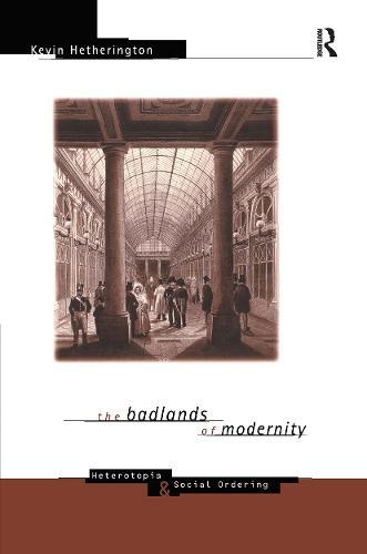 The Badlands of Modernity: Heterotopia and Social Ordering - International Library of Sociology (Hardback)