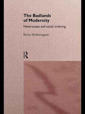 The Badlands of Modernity: Heterotopia and Social Ordering - International Library of Sociology (Paperback)