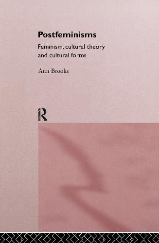 Postfeminisms: Feminism, Cultural Theory and Cultural Forms (Hardback)