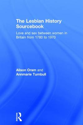 The Lesbian History Sourcebook: Love and Sex Between Women in Britain from 1780-1970 (Hardback)