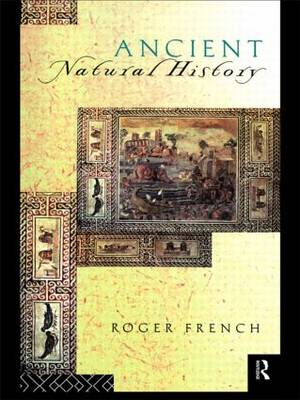 Ancient Natural History: Histories of Nature - Sciences of Antiquity (Paperback)