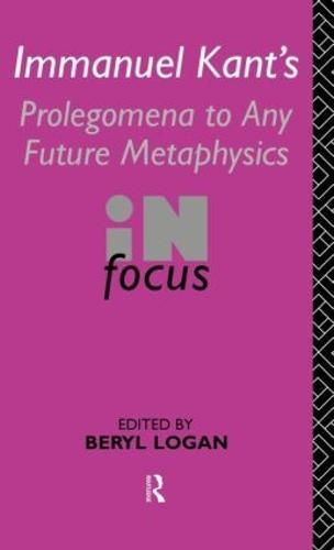 Immanuel Kant's Prolegomena to Any Future Metaphysics in Focus - Philosophers in Focus (Hardback)